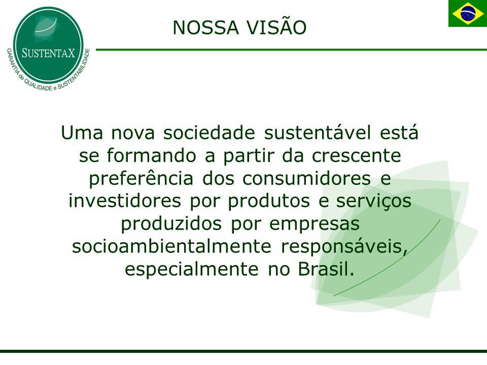NOSSA VISÃO Uma nova sociedade sustentável está se formando a partir da crescente preferência dos consumidores e investidores por produtos e serviços produzidos por empresas socioambientalmente responsáveis, especialmente no Brasil.