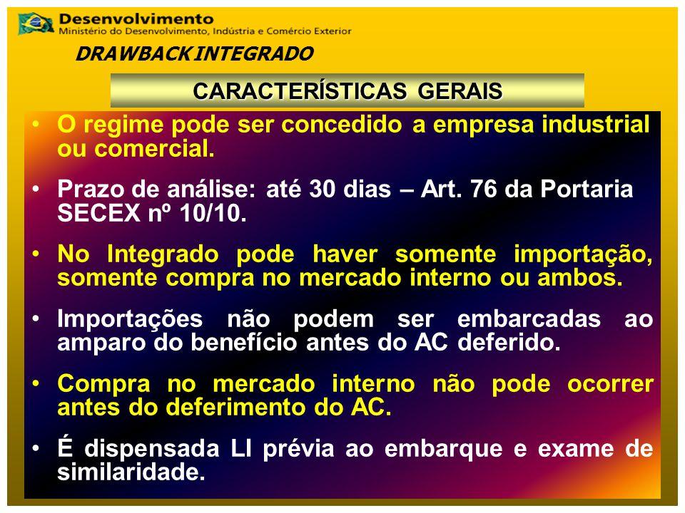 O regime pode ser concedido a empresa industrial ou comercial. Prazo de análise: até 30 dias – Art. 76 da Portaria SECEX nº 10/10. No Integrado pode h