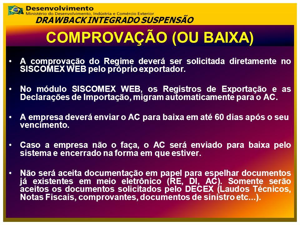COMPROVAÇÃO (OU BAIXA) A comprovação do Regime deverá ser solicitada diretamente no SISCOMEX WEB pelo próprio exportador. No módulo SISCOMEX WEB, os R