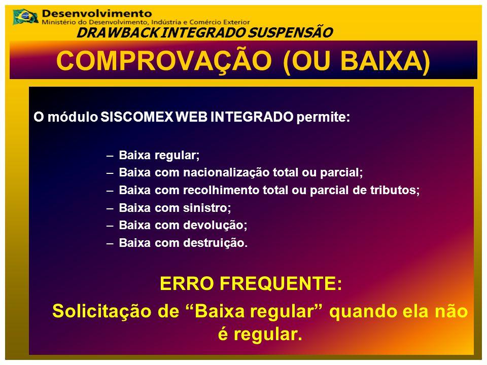 O módulo SISCOMEX WEB INTEGRADO permite: –Baixa regular; –Baixa com nacionalização total ou parcial; –Baixa com recolhimento total ou parcial de tribu