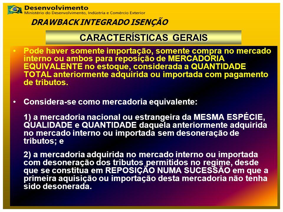 Pode haver somente importação, somente compra no mercado interno ou ambos para reposição de MERCADORIA EQUIVALENTE no estoque, considerada a QUANTIDAD