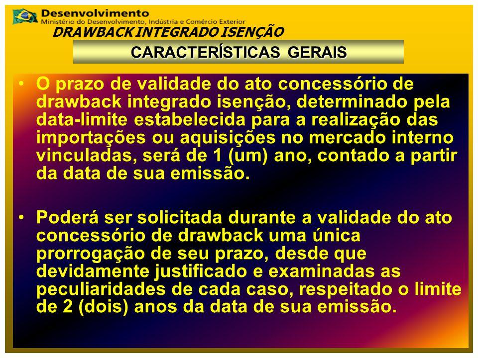 O prazo de validade do ato concessório de drawback integrado isenção, determinado pela data-limite estabelecida para a realização das importações ou a