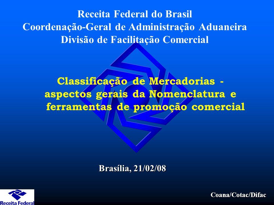 Coana/Cotac/Difac Receita Federal do Brasil Coordenação-Geral de Administração Aduaneira Divisão de Facilitação Comercial Classificação de Mercadorias