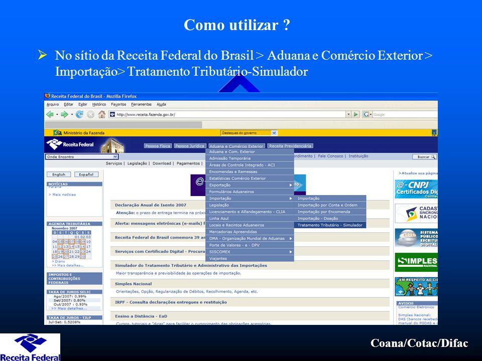 Coana/Cotac/Difac Como utilizar ?  No sítio da Receita Federal do Brasil > Aduana e Comércio Exterior > Importação> Tratamento Tributário-Simulador
