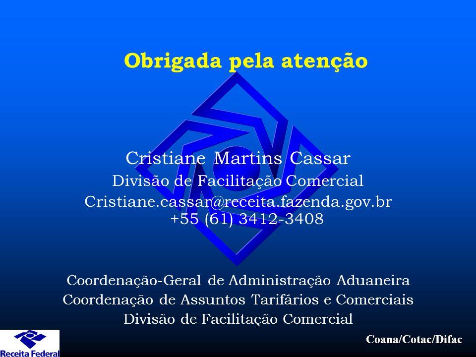 Coana/Cotac/Difac Obrigada pela atenção Cristiane Martins Cassar Divisão de Facilitação Comercial Cristiane.cassar@receita.fazenda.gov.br +55 (61) 341