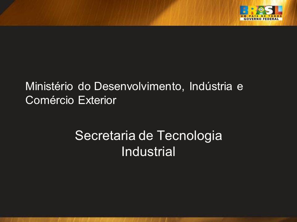 Ministério do Desenvolvimento, Indústria e Comércio Exterior Secretaria de Tecnologia Industrial