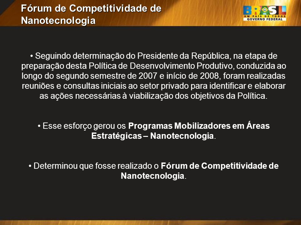 Seguindo determinação do Presidente da República, na etapa de preparação desta Política de Desenvolvimento Produtivo, conduzida ao longo do segundo se