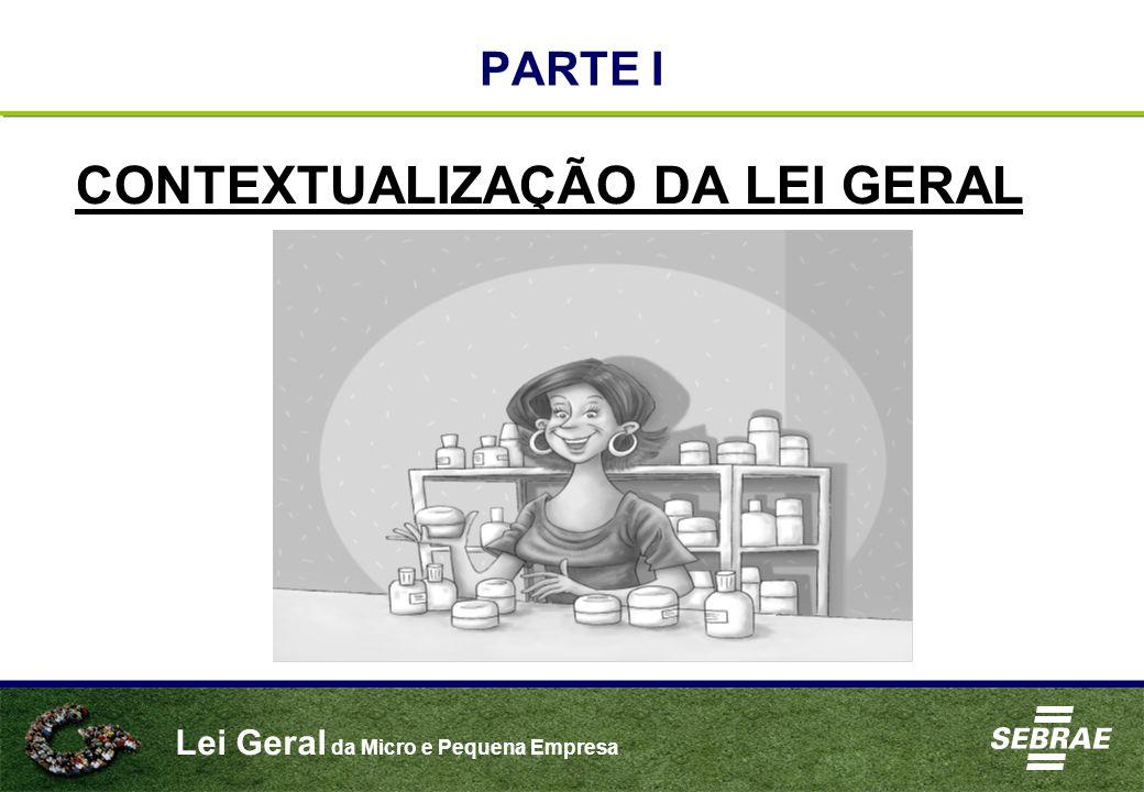 Lei Geral da Micro e Pequena Empresa PARTE I CONTEXTUALIZAÇÃO DA LEI GERAL