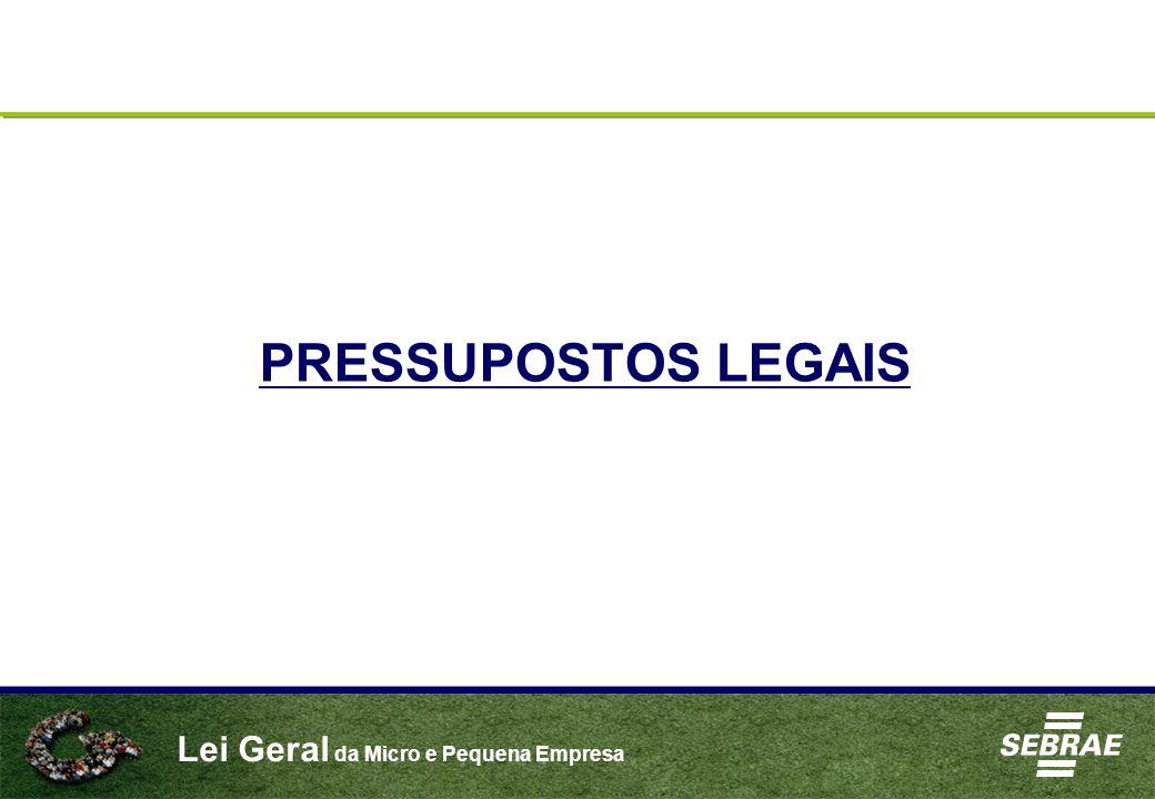 Lei Geral da Micro e Pequena Empresa PRESSUPOSTOS LEGAIS