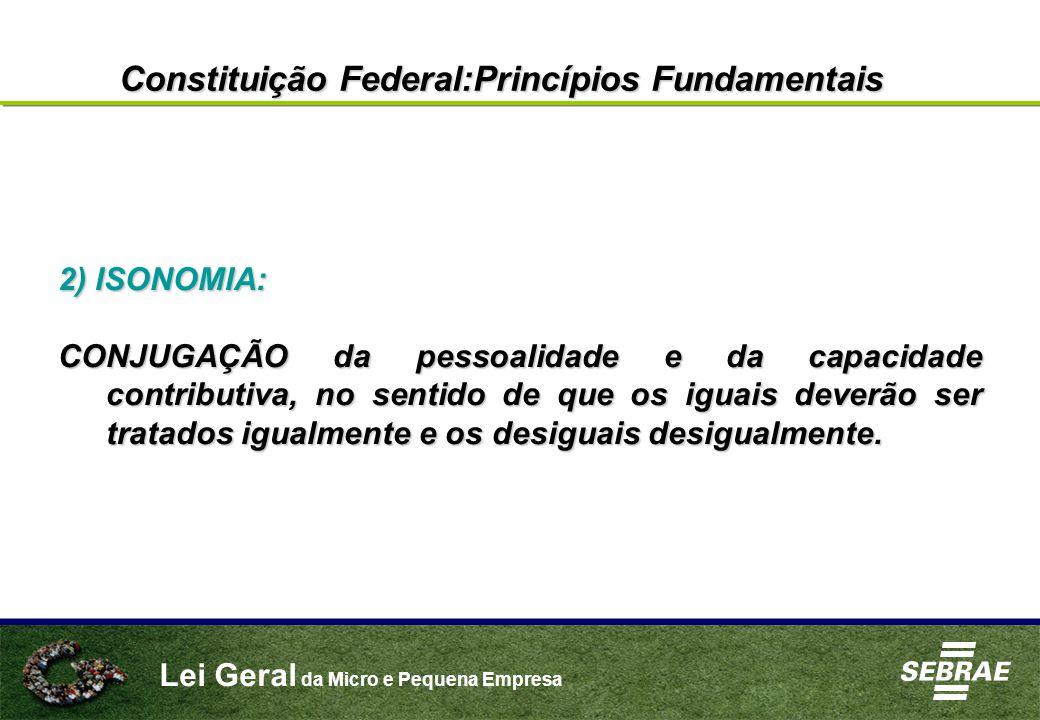 Lei Geral da Micro e Pequena Empresa 2) ISONOMIA: CONJUGAÇÃO da pessoalidade e da capacidade contributiva, no sentido de que os iguais deverão ser tratados igualmente e os desiguais desigualmente.