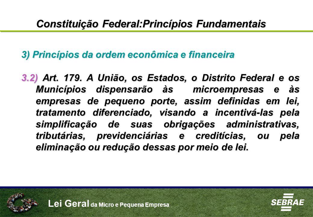 Lei Geral da Micro e Pequena Empresa 3) Princípios da ordem econômica e financeira 3.2) Art. 179. A União, os Estados, o Distrito Federal e os Municíp