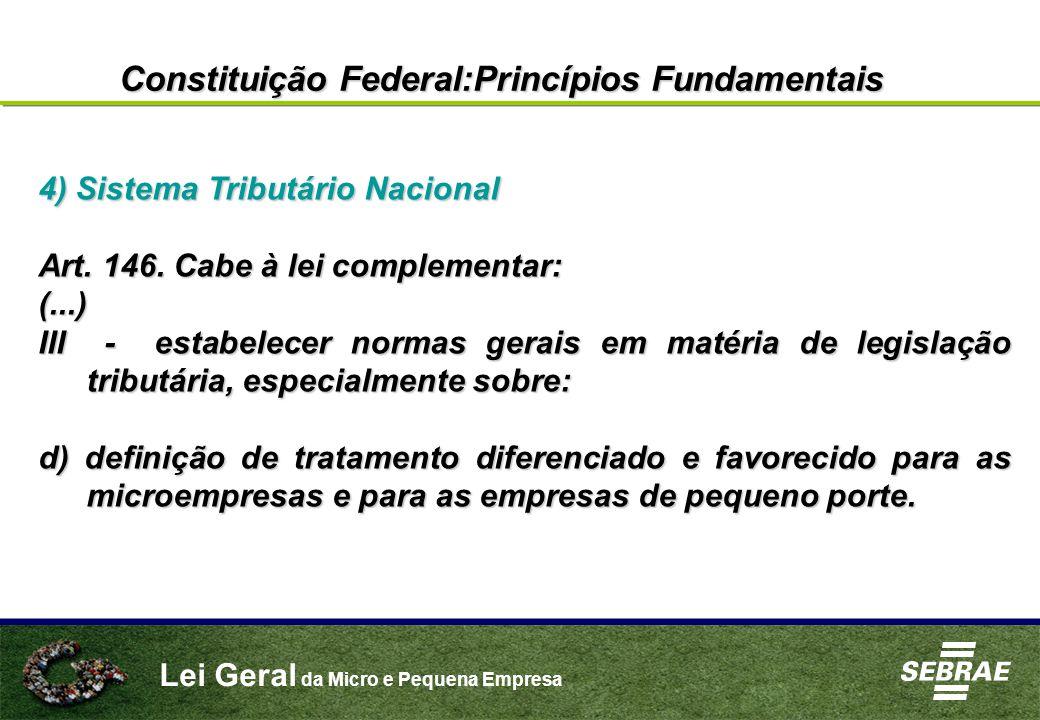 Lei Geral da Micro e Pequena Empresa 4) Sistema Tributário Nacional Art. 146. Cabe à lei complementar: (...) III - estabelecer normas gerais em matéri