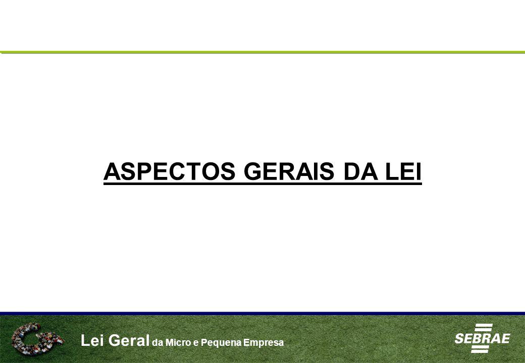 Lei Geral da Micro e Pequena Empresa ASPECTOS GERAIS DA LEI