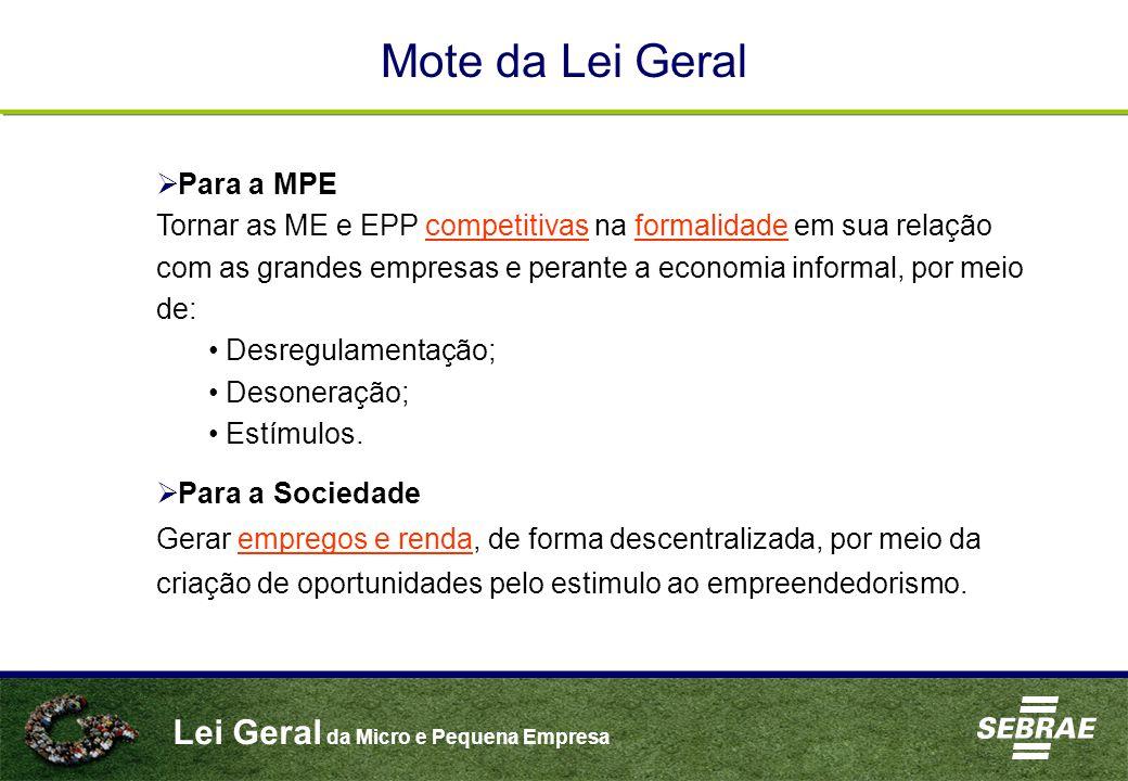 Lei Geral da Micro e Pequena Empresa Mote da Lei Geral  Para a Sociedade Gerar empregos e renda, de forma descentralizada, por meio da criação de oportunidades pelo estimulo ao empreendedorismo.