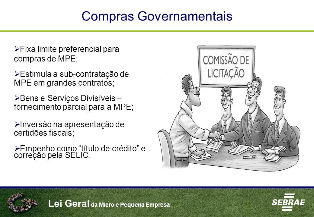 Lei Geral da Micro e Pequena Empresa  Fixa limite preferencial para compras de MPE;  Estimula a sub-contratação de MPE em grandes contratos;  Bens