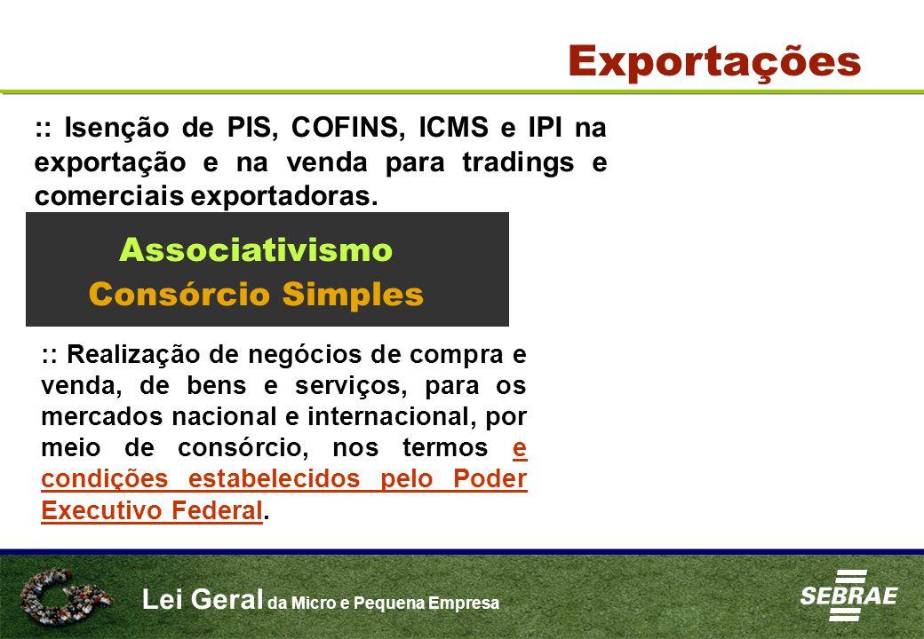 Lei Geral da Micro e Pequena Empresa Exportações :: Isenção de PIS, COFINS, ICMS e IPI na exportação e na venda para tradings e comerciais exportadoras.