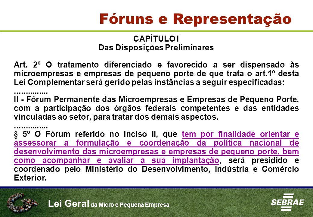 Lei Geral da Micro e Pequena Empresa CAPÍTULO I Das Disposições Preliminares Art. 2º O tratamento diferenciado e favorecido a ser dispensado às microe