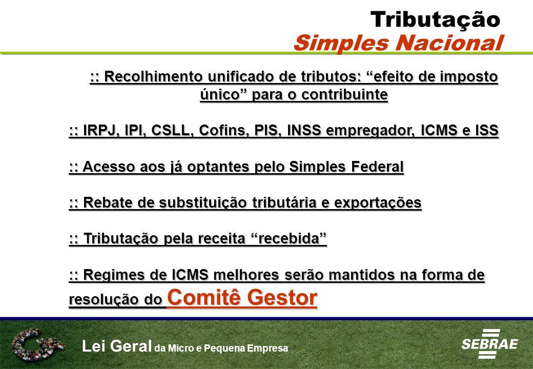 "Lei Geral da Micro e Pequena Empresa :: Recolhimento unificado de tributos: ""efeito de imposto único"" para o contribuinte :: IRPJ, IPI, CSLL, Cofins,"