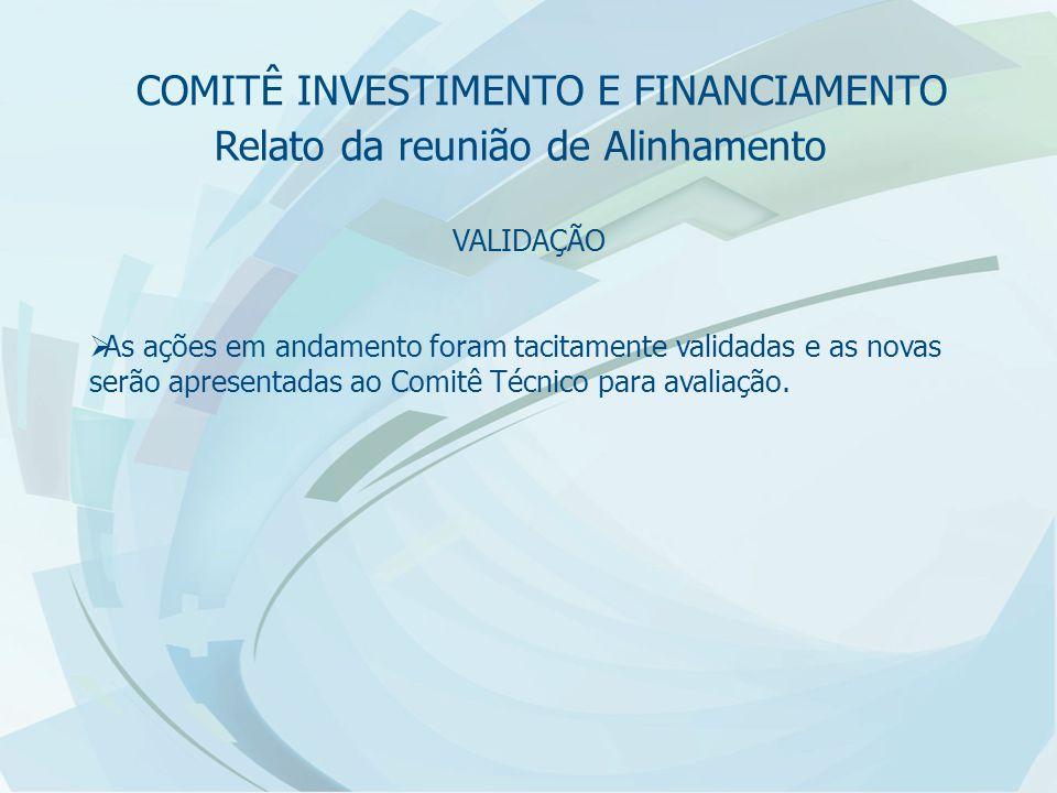 Relato da reunião de Alinhamento VALIDAÇÃO  As ações em andamento foram tacitamente validadas e as novas serão apresentadas ao Comitê Técnico para avaliação.