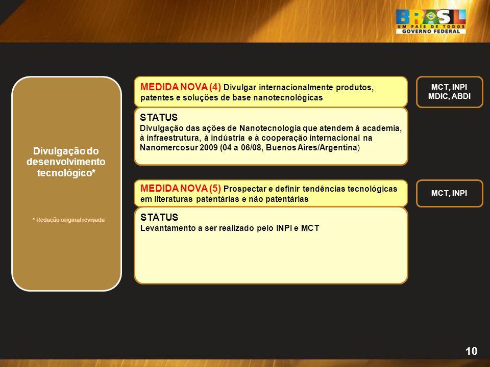 10 Divulgação do desenvolvimento tecnológico* MEDIDA NOVA (4) Divulgar internacionalmente produtos, patentes e soluções de base nanotecnológicas MCT,