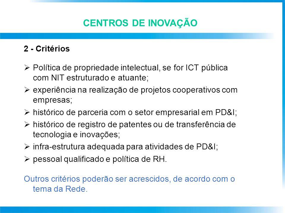 CENTROS DE INOVAÇÃO 2 - Critérios  Política de propriedade intelectual, se for ICT pública com NIT estruturado e atuante;  experiência na realização