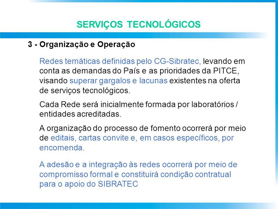 3 - Organização e Operação Redes temáticas definidas pelo CG-Sibratec, levando em conta as demandas do País e as prioridades da PITCE, visando superar gargalos e lacunas existentes na oferta de serviços tecnológicos.