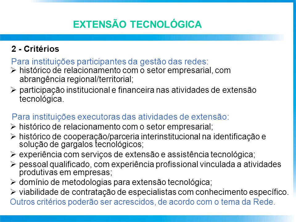 EXTENSÃO TECNOLÓGICA 2 - Critérios  histórico de relacionamento com o setor empresarial, com abrangência regional/territorial;  participação institucional e financeira nas atividades de extensão tecnológica.