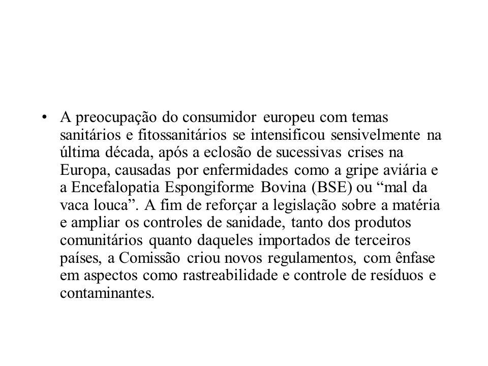 A preocupação do consumidor europeu com temas sanitários e fitossanitários se intensificou sensivelmente na última década, após a eclosão de sucessiva