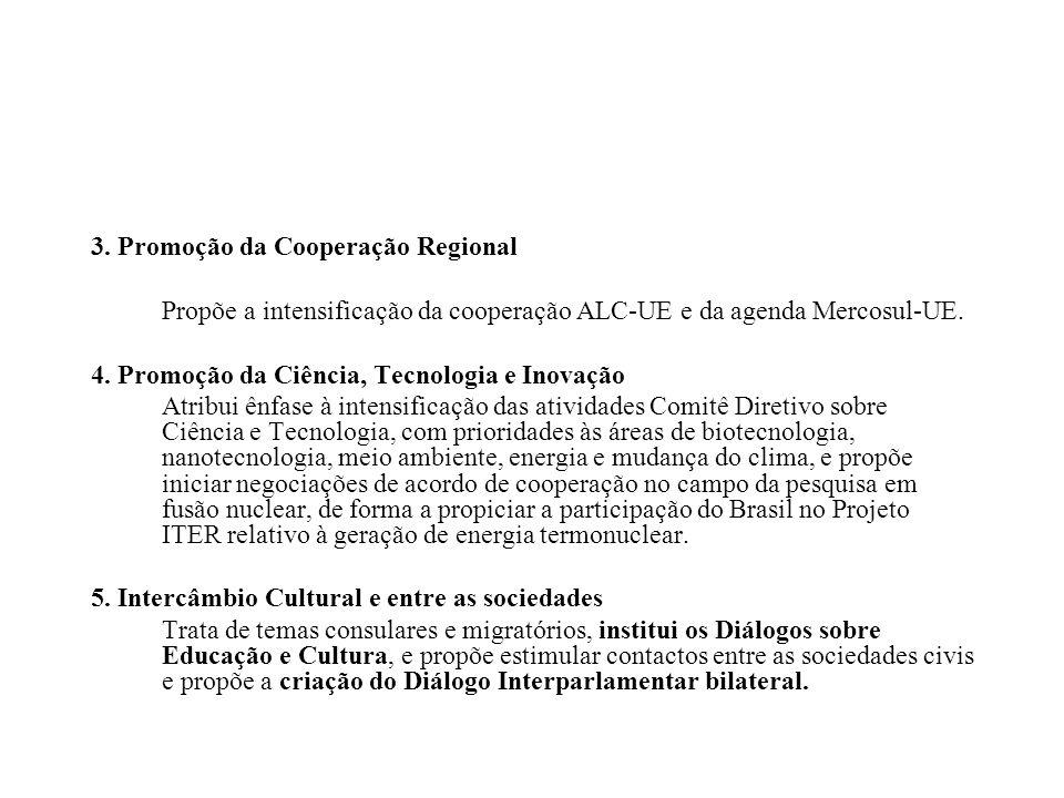 3. Promoção da Cooperação Regional Propõe a intensificação da cooperação ALC-UE e da agenda Mercosul-UE. 4. Promoção da Ciência, Tecnologia e Inovação