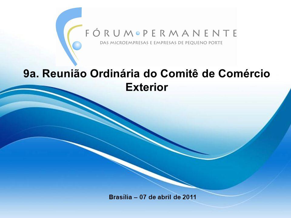 9a. Reunião Ordinária do Comitê de Comércio Exterior Brasília – 07 de abril de 2011