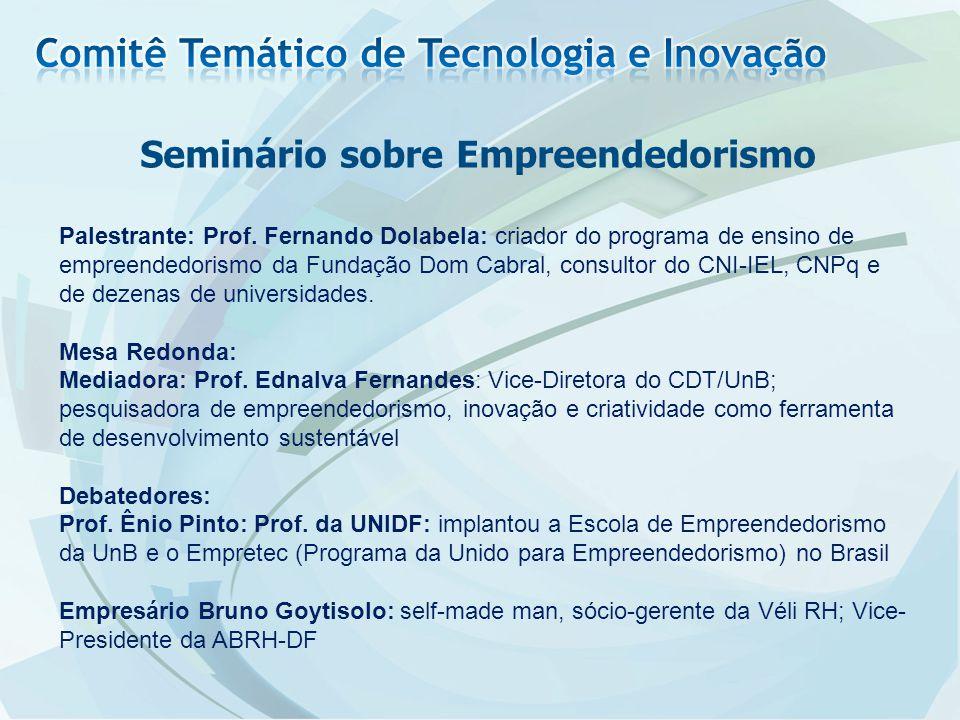 Seminário sobre Empreendedorismo Palestrante: Prof. Fernando Dolabela: criador do programa de ensino de empreendedorismo da Fundação Dom Cabral, consu