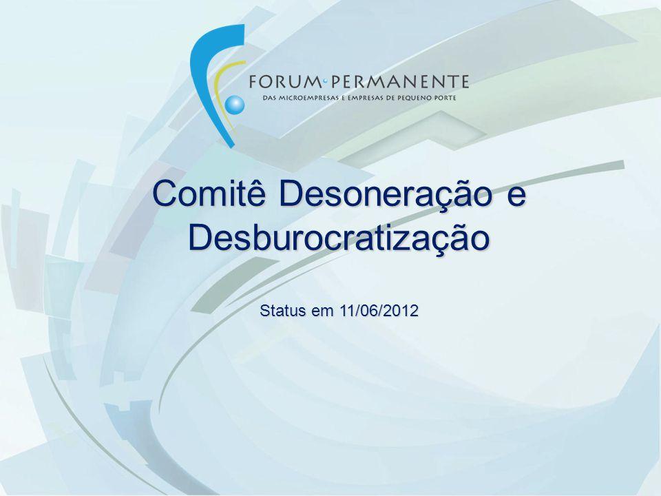 Comitê Desoneração e Desburocratização Status em 11/06/2012
