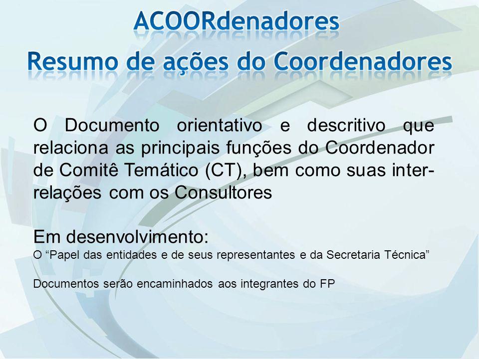 O Documento orientativo e descritivo que relaciona as principais funções do Coordenador de Comitê Temático (CT), bem como suas inter- relações com os Consultores Em desenvolvimento: O Papel das entidades e de seus representantes e da Secretaria Técnica Documentos serão encaminhados aos integrantes do FP
