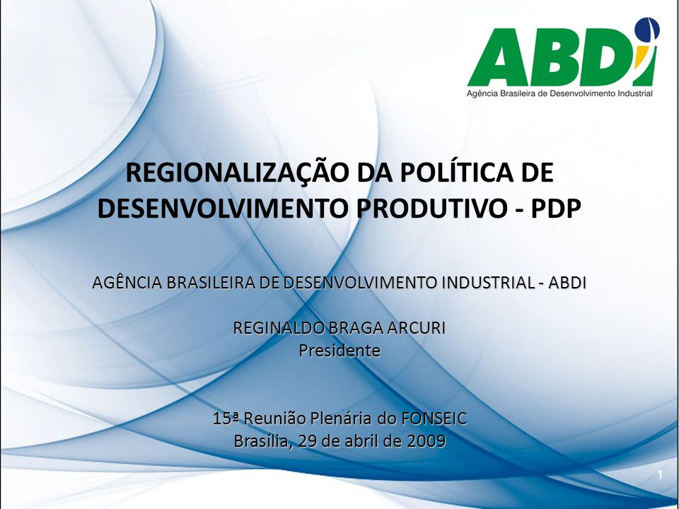 Programa:  A ABDI  A Política de Desenvolvimento Produtivo – PDP - Regionalização - RENAPI  Publicações ABDI