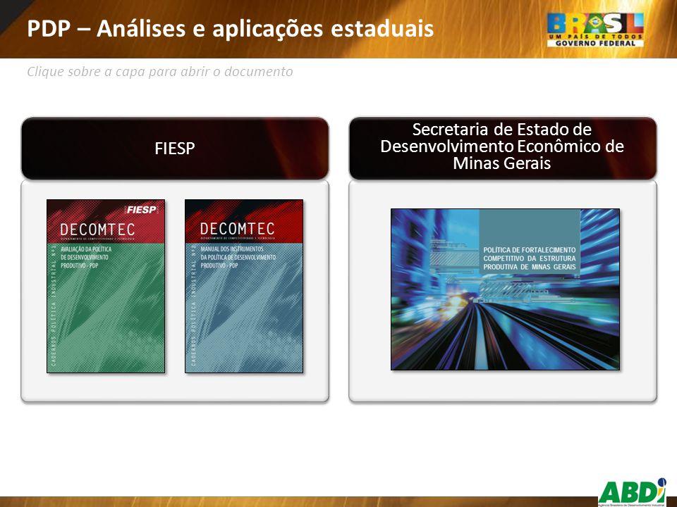 PDP – Análises e aplicações estaduais FIESP Secretaria de Estado de Desenvolvimento Econômico de Minas Gerais Secretaria de Estado de Desenvolvimento