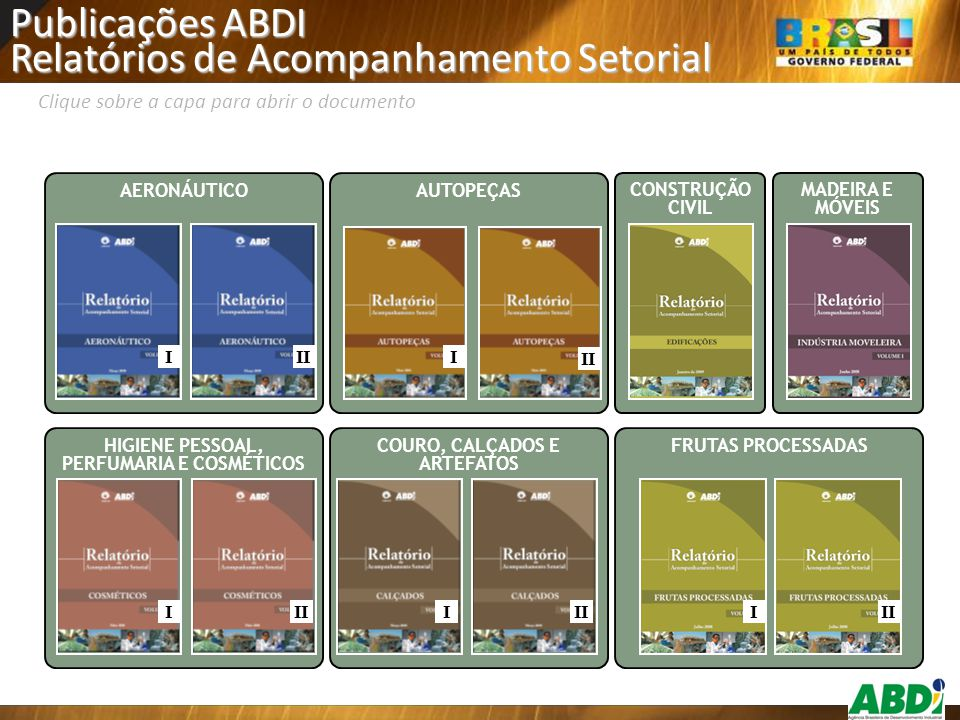AERONÁUTICOAUTOPEÇAS FRUTAS PROCESSADAS II CONSTRUÇÃO CIVIL HIGIENE PESSOAL, PERFUMARIA E COSMÉTICOS II COURO, CALÇADOS E ARTEFATOS II MADEIRA E MÓVEI
