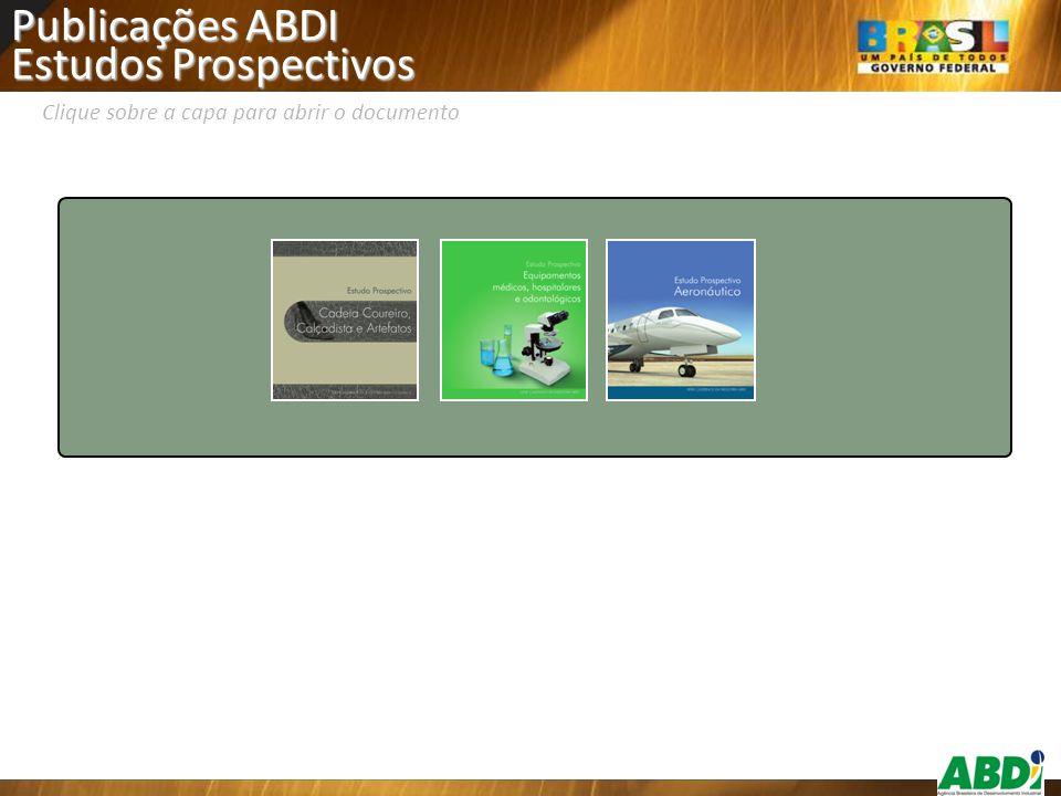 Publicações ABDI Estudos Prospectivos Clique sobre a capa para abrir o documento