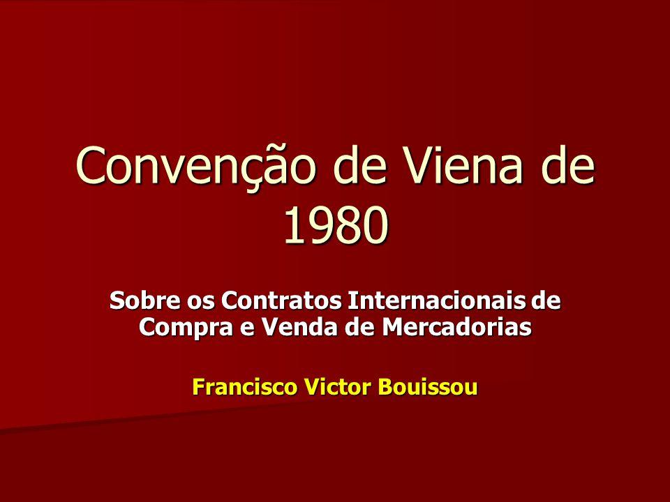 Convenção de Viena de 1980 Sobre os Contratos Internacionais de Compra e Venda de Mercadorias Francisco Victor Bouissou