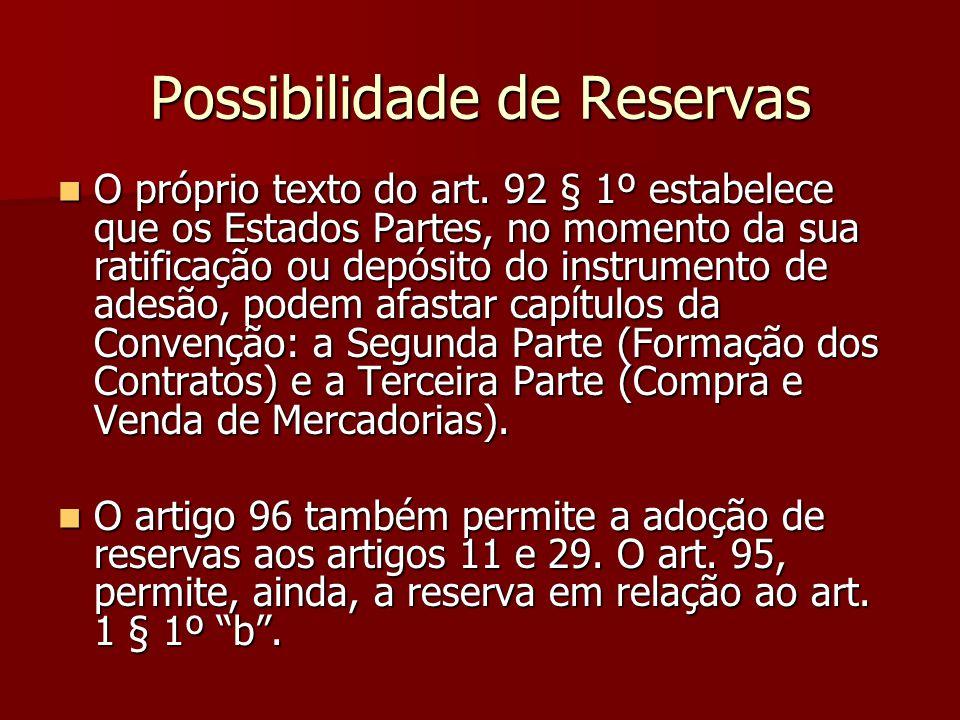Possibilidade de Reservas O próprio texto do art. 92 § 1º estabelece que os Estados Partes, no momento da sua ratificação ou depósito do instrumento d