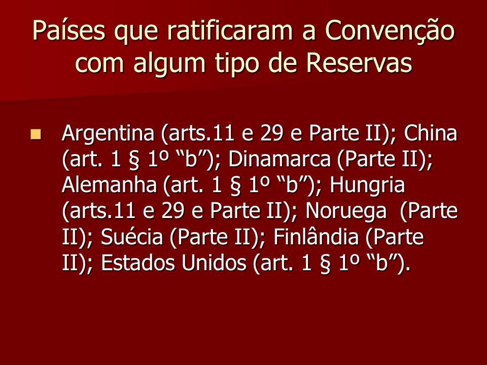 """Países que ratificaram a Convenção com algum tipo de Reservas Argentina (arts.11 e 29 e Parte II); China (art. 1 § 1º """"b""""); Dinamarca (Parte II); Alem"""