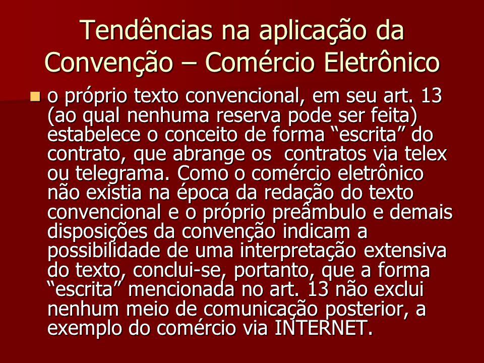 Tendências na aplicação da Convenção – Comércio Eletrônico o próprio texto convencional, em seu art. 13 (ao qual nenhuma reserva pode ser feita) estab