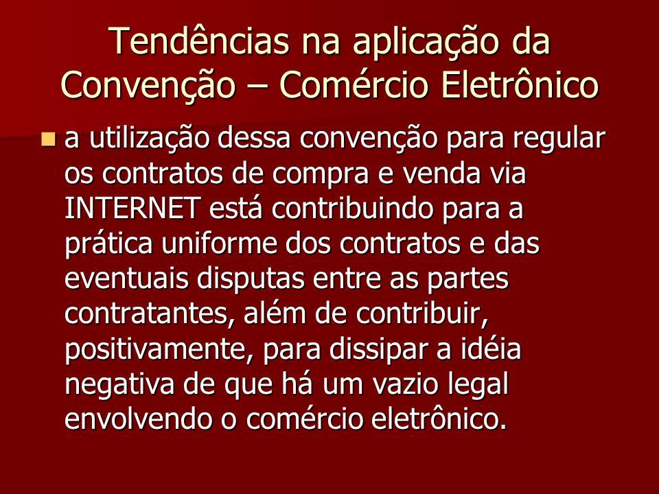 Tendências na aplicação da Convenção – Comércio Eletrônico a utilização dessa convenção para regular os contratos de compra e venda via INTERNET está