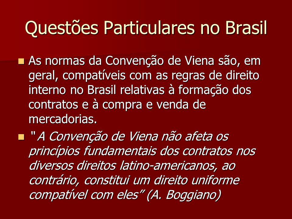 Questões Particulares no Brasil As normas da Convenção de Viena são, em geral, compatíveis com as regras de direito interno no Brasil relativas à form