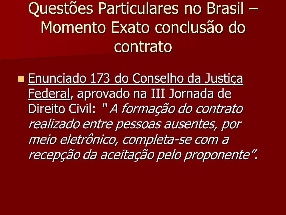 Questões Particulares no Brasil – Momento Exato conclusão do contrato Enunciado 173 do Conselho da Justiça Federal, aprovado na III Jornada de Direito