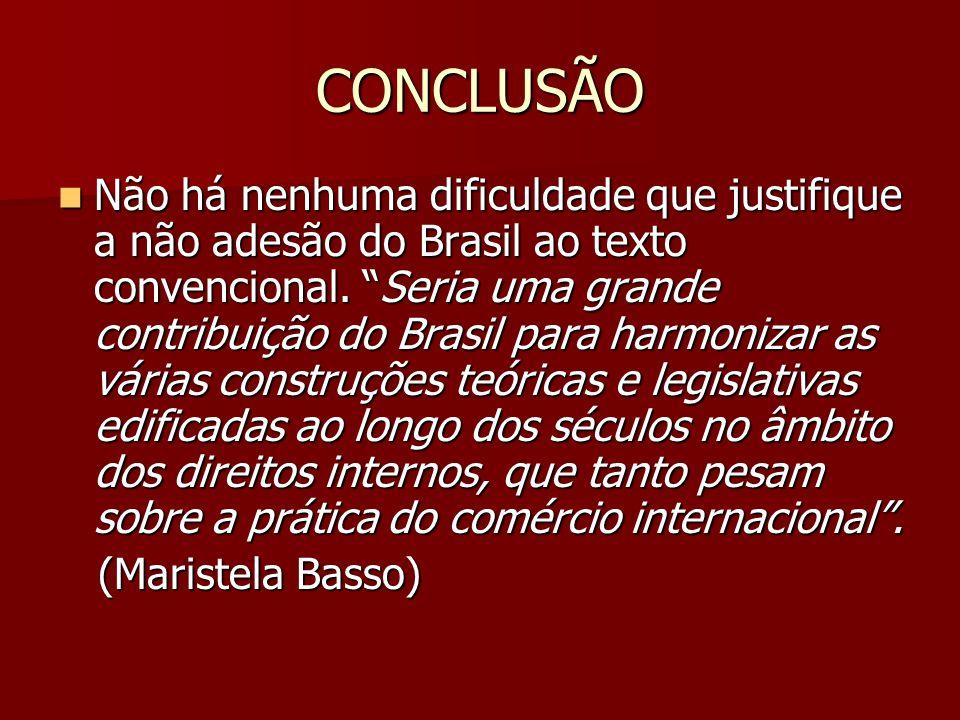 """CONCLUSÃO Não há nenhuma dificuldade que justifique a não adesão do Brasil ao texto convencional. """"Seria uma grande contribuição do Brasil para harmon"""