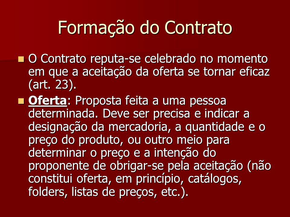 Formação do Contrato Aceitação: Aceitação: Declaração ou outra conduta do destinatário, manifestando seu consentimento à oferta, dentro do prazo fixado na mesma.