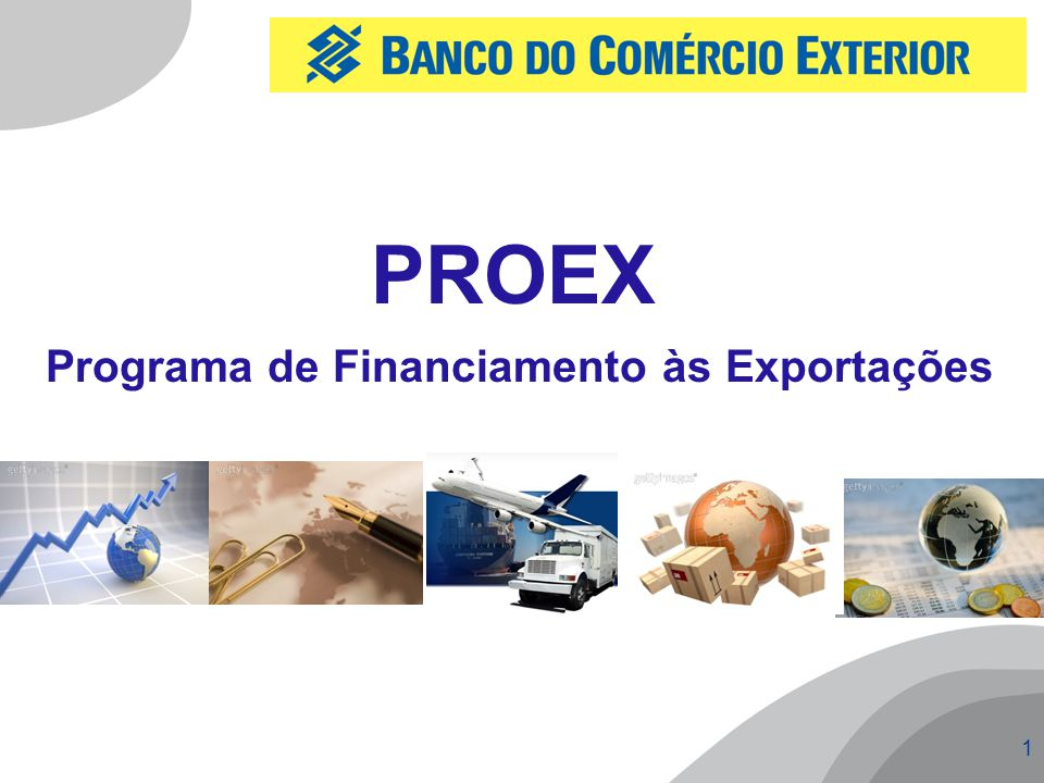 2 É um programa do Governo Federal de apoio às exportações brasileiras de bens e serviços, a custos compatíveis com os praticados no mercado internacional.