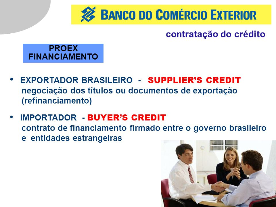 12 PROEX FINANCIAMENTO EXPORTADOR BRASILEIRO - SUPPLIER'S CREDIT negociação dos títulos ou documentos de exportação (refinanciamento) IMPORTADOR - BUY