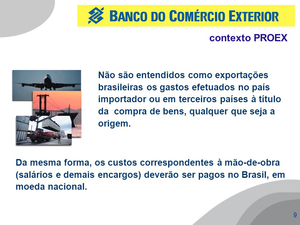 9 Não são entendidos como exportações brasileiras os gastos efetuados no país importador ou em terceiros países à título da compra de bens, qualquer q