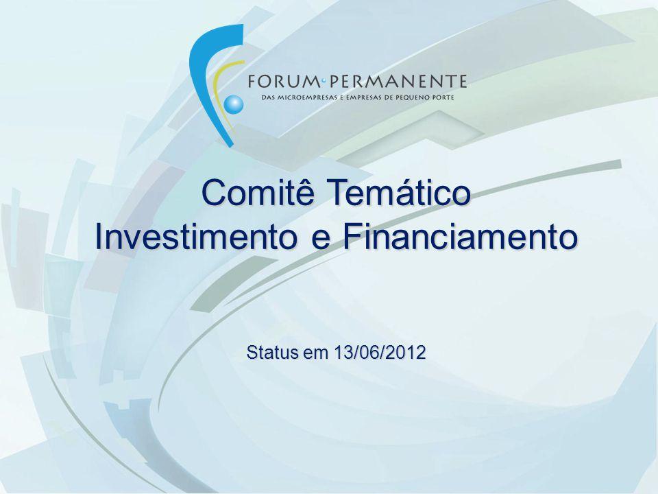 Comitê Temático Investimento e Financiamento Status em 13/06/2012
